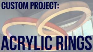 custom acyrlic rings with LED lighting